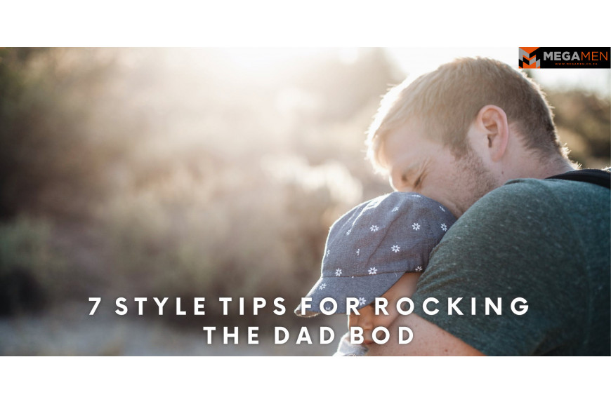7 Style Tips for Rocking the Dad Bod