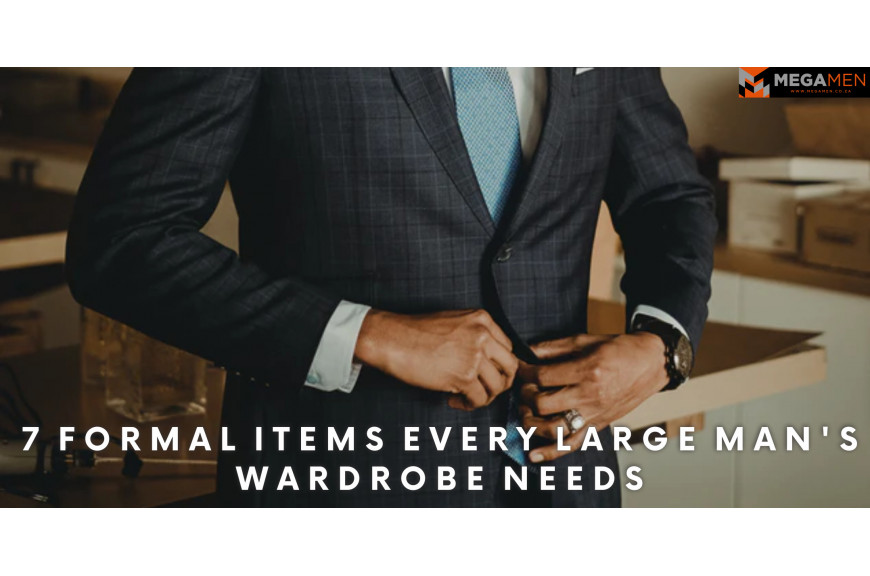 7 Formal Items Every Large Man's Wardrobe Needs