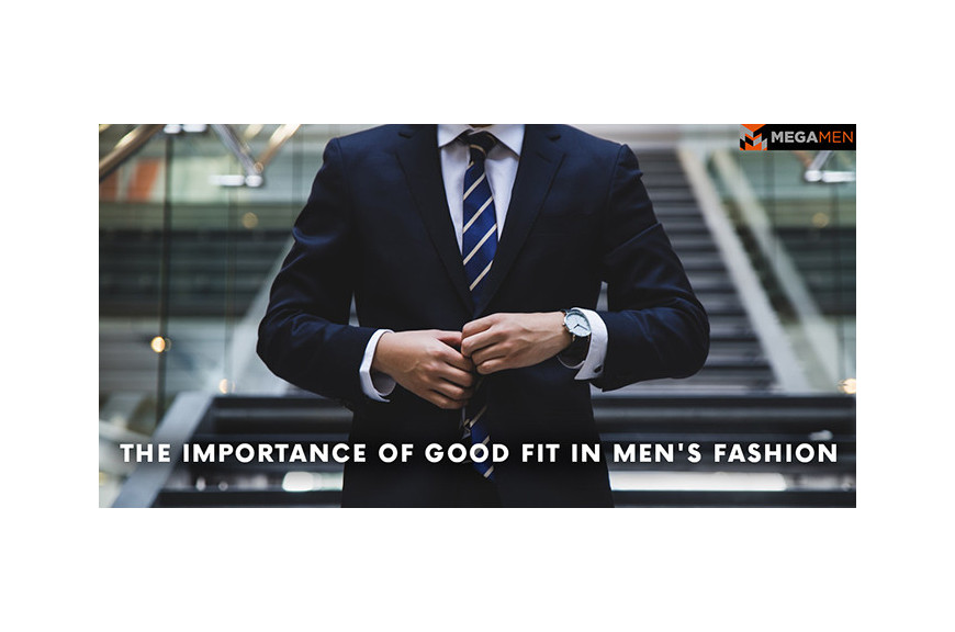 The Importance of Good Fit in Men's Fashion