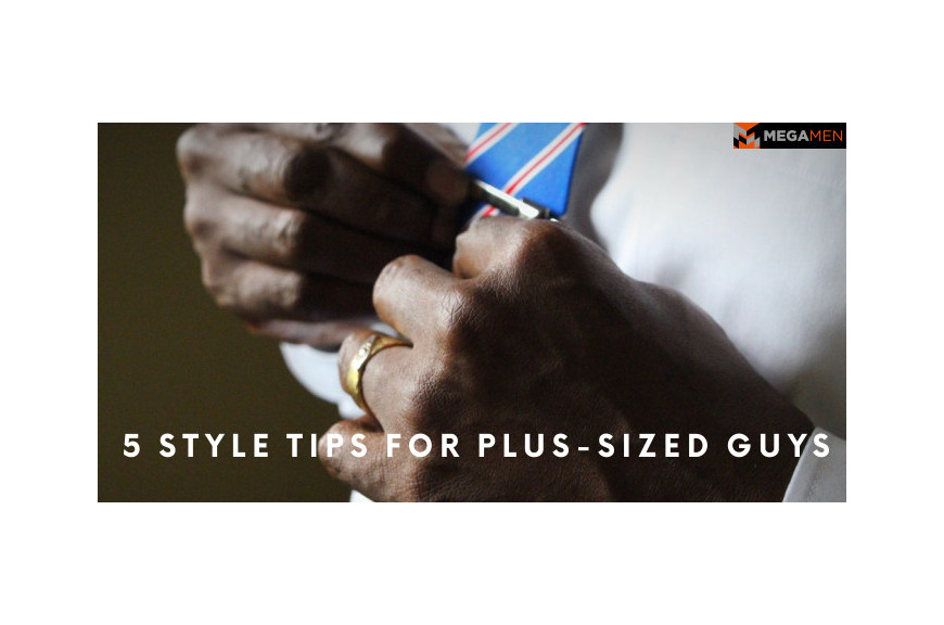 5 Style Tips for Plus-Sized Guys