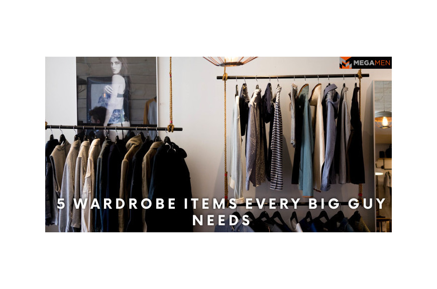 5 Wardrobe Items Every Big Guy Needs