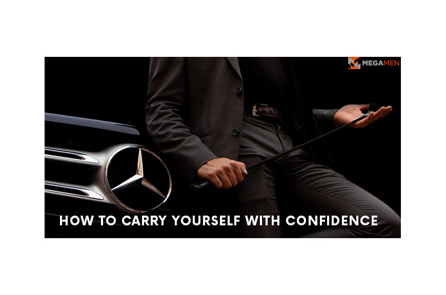 How to Carry Yourself with Confidence