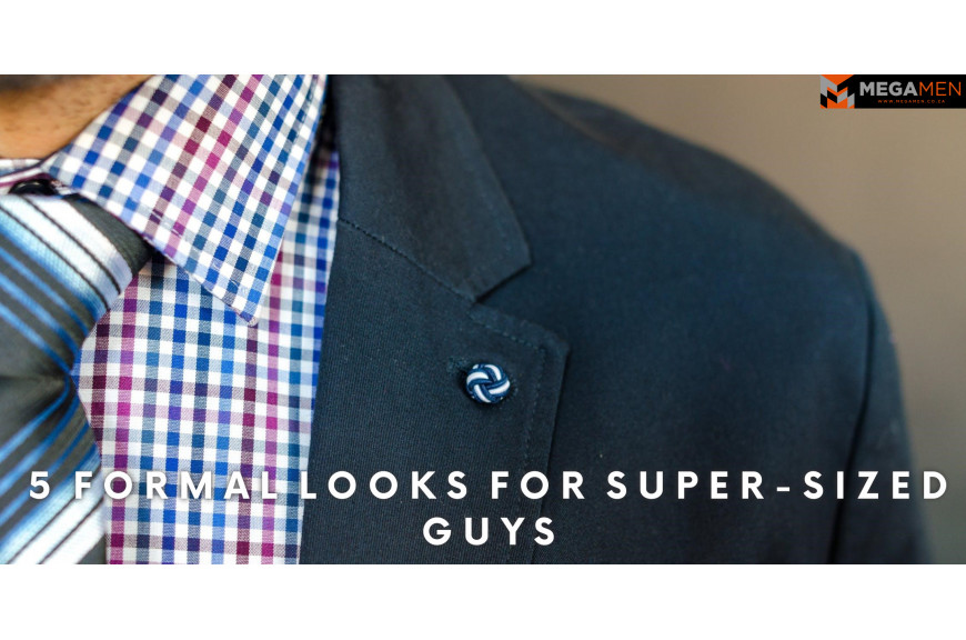 5 Formal Looks for Super-Sized Guys